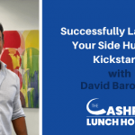 Successfully Launching Your Side Hustle on Kickstarter with David Barouche