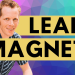 Why You Need a Lead Magnet in Your Business