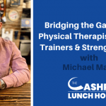 Bridging the Gap Between Physical Therapists, Personal Trainers & Strength Coaches with Michael Mash
