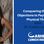 Conquering the Top 5 Objections to Paying Cash for Physical Therapy with Dr. Kaitlin Herzog
