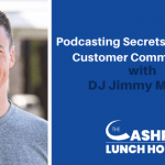 Podcasting Secrets & Successful Customer Communication with Former Classic Rock DJ Jimmy McKay