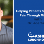 Helping Patients Solve Chronic Pain Through Mindfulness with Dr. Joe Tatta