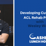 Developing Cutting Edge ACL Rehab Programs with Wesley Wang