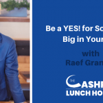 Be a YES! for Something Big in Your Life with Raef Granger