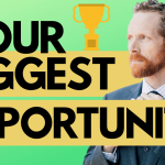 Are You Taking Advantage of Your Biggest Opportunity Right Now?