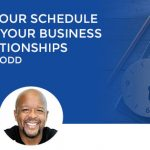 Master Your Schedule To Grow Your Business And Relationships With Greg Todd