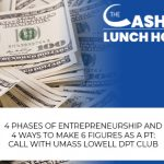 4 Phases Of Entrepreneurship And 4 Ways To Make 6 Figures As A PT: Call With UMass Lowell DPT Club
