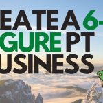 How to Create a 6-Figure Physical Therapy Business